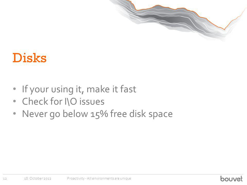 Disks If your using it, make it fast Check for I\O issues