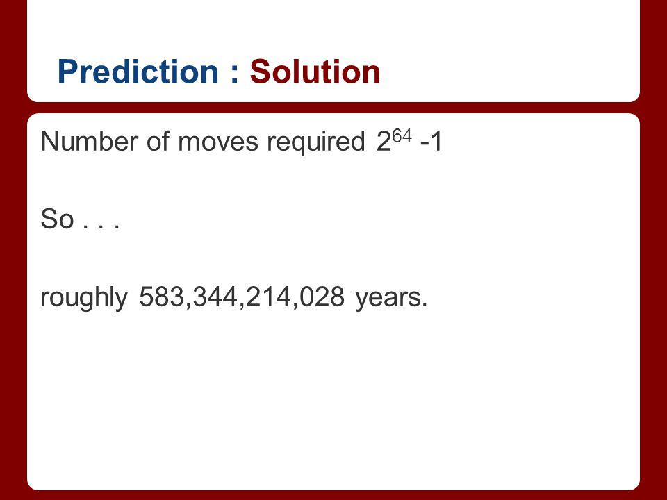 Prediction : Solution Number of moves required 264 -1 So . . .