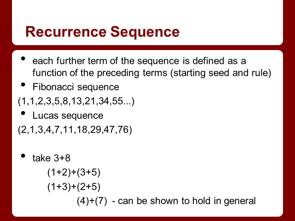 Recurrence Sequence each further term of the sequence is defined as a function of the preceding terms (starting seed and rule)