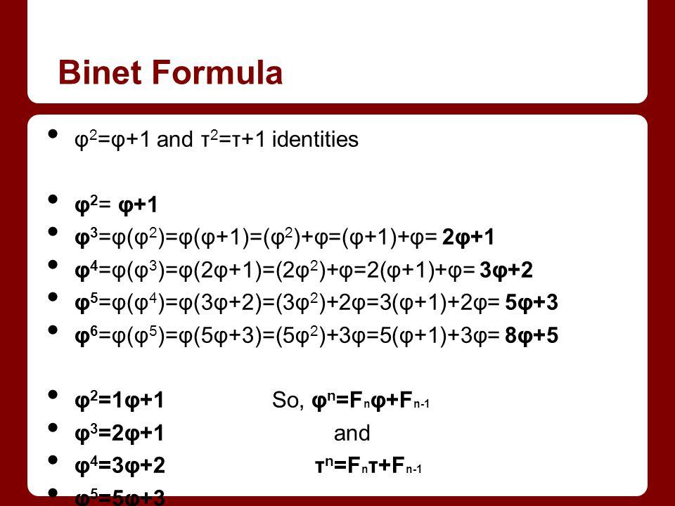 Binet Formula φ2=φ+1 and τ2=τ+1 identities φ2= φ+1