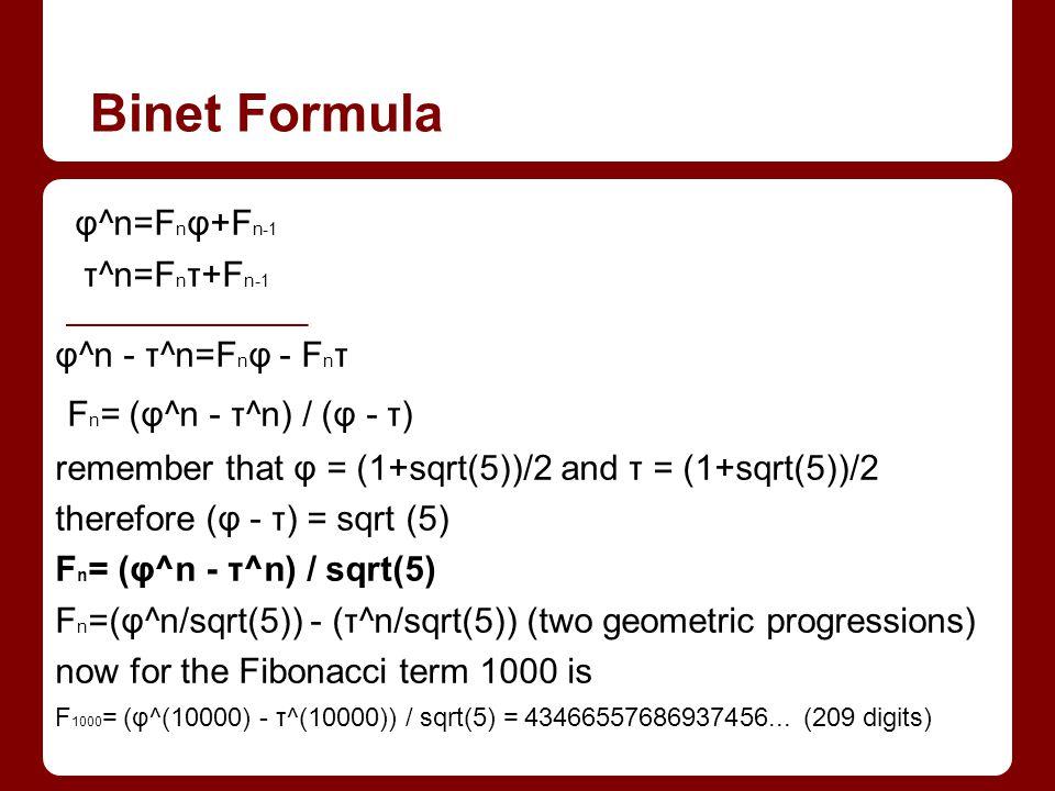 Binet Formula Fn= (φ^n - τ^n) / (φ - τ) φ^n=Fnφ+Fn-1 τ^n=Fnτ+Fn-1