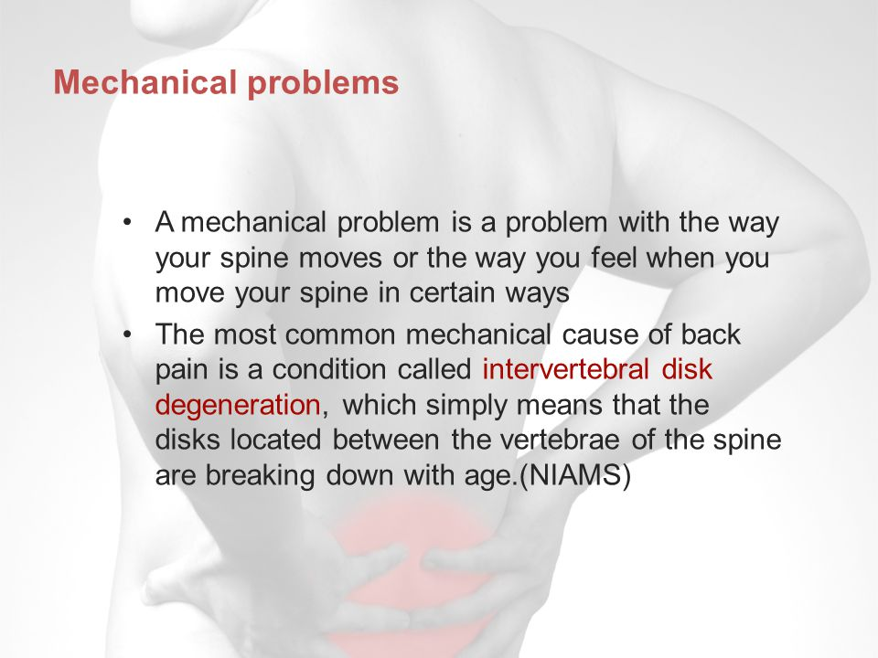 Mechanical problems A mechanical problem is a problem with the way your spine moves or the way you feel when you move your spine in certain ways.