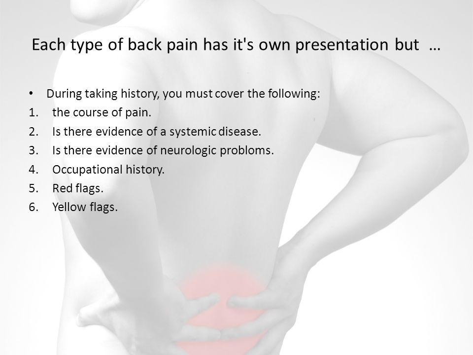 Each type of back pain has it s own presentation but …