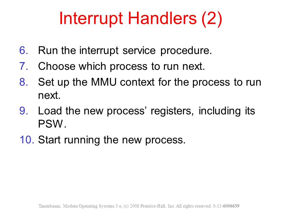 Interrupt Handlers (2) Run the interrupt service procedure.