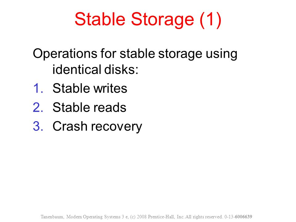 Stable Storage (1) Operations for stable storage using identical disks: Stable writes. Stable reads.