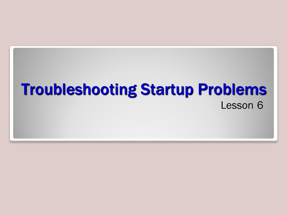 Troubleshooting Startup Problems