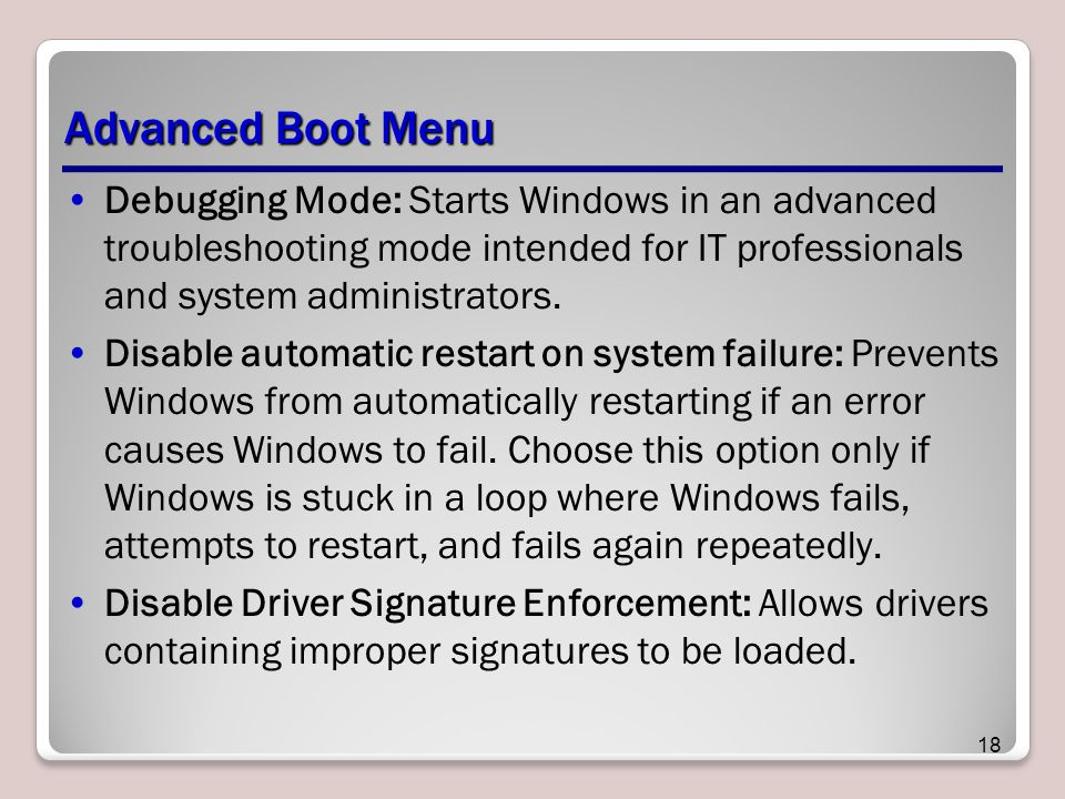 Advanced Boot Menu Debugging Mode: Starts Windows in an advanced troubleshooting mode intended for IT professionals and system administrators.
