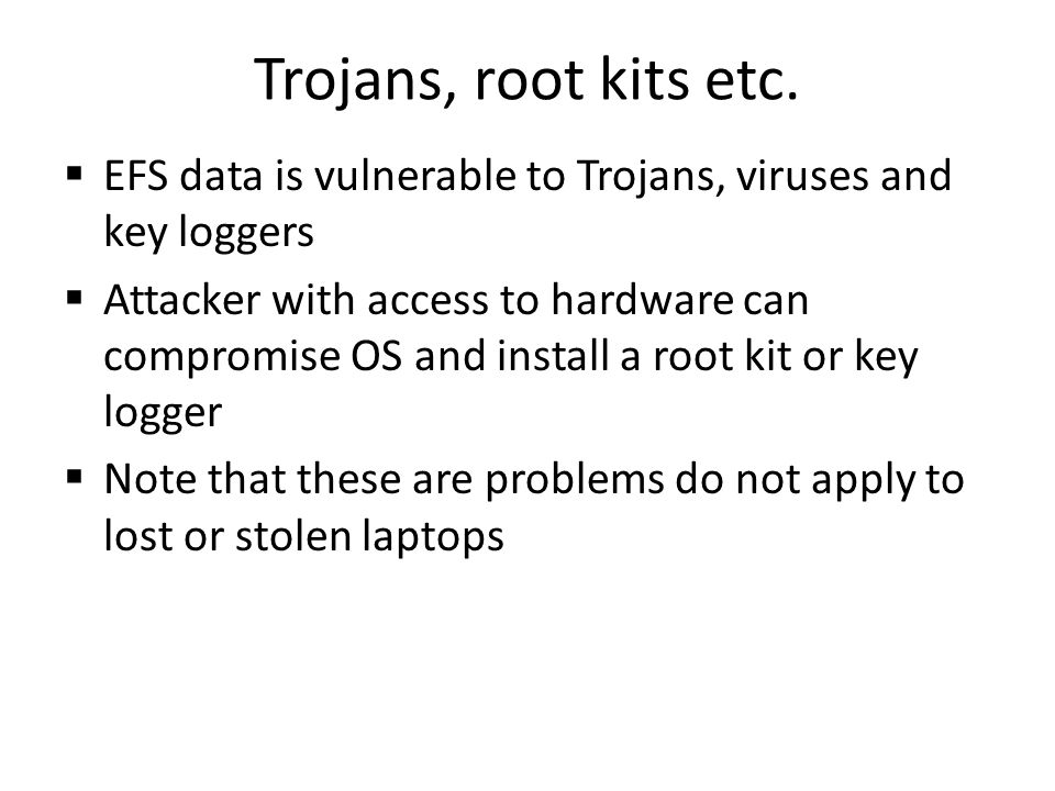 Trojans, root kits etc. EFS data is vulnerable to Trojans, viruses and key loggers.