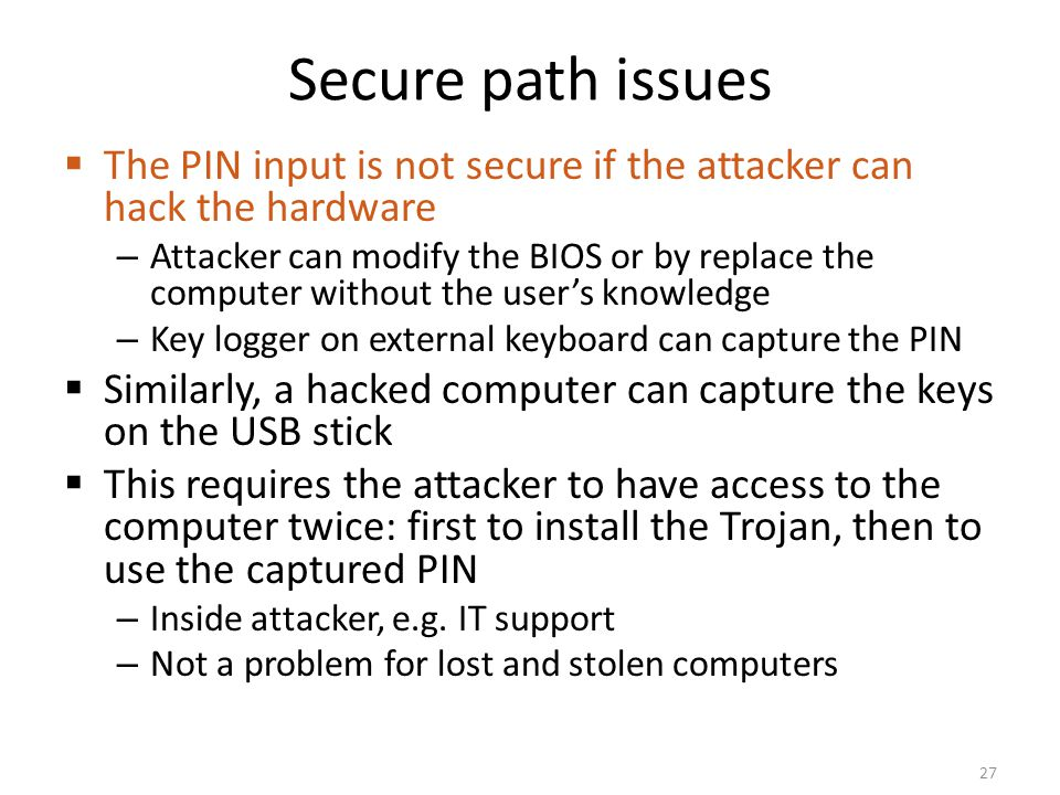 Secure path issues The PIN input is not secure if the attacker can hack the hardware.