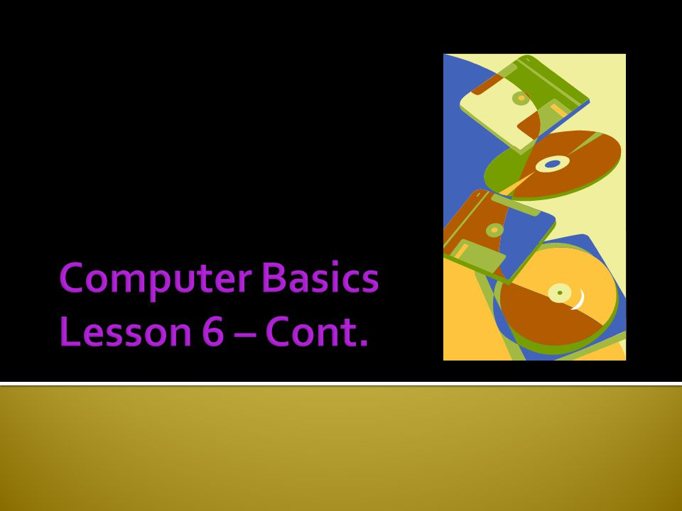 Computer Basics Lesson 6 – Cont.