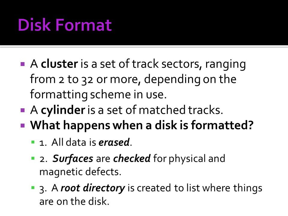 Disk Format A cluster is a set of track sectors, ranging from 2 to 32 or more, depending on the formatting scheme in use.