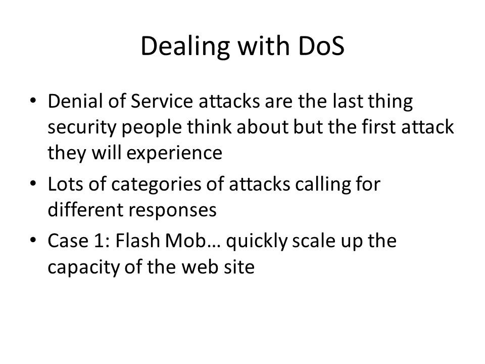 Dealing with DoS Denial of Service attacks are the last thing security people think about but the first attack they will experience.