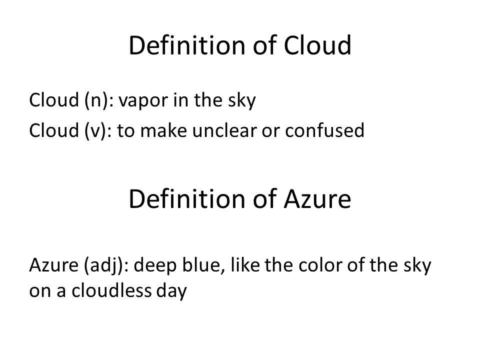 Definition of Cloud Definition of Azure Cloud (n): vapor in the sky