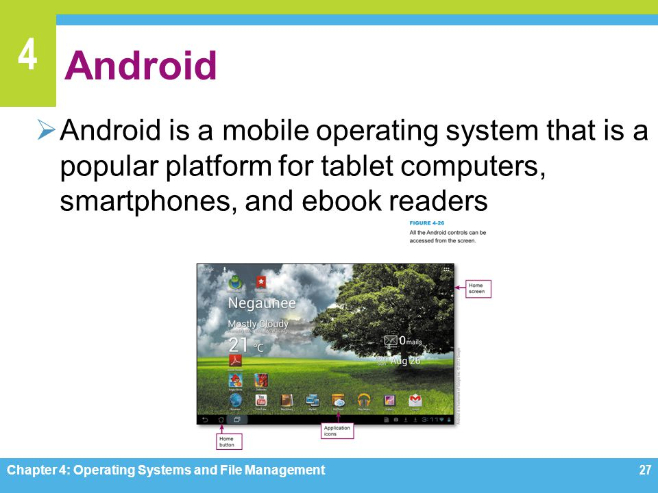 Android Android is a mobile operating system that is a popular platform for tablet computers, smartphones, and ebook readers.