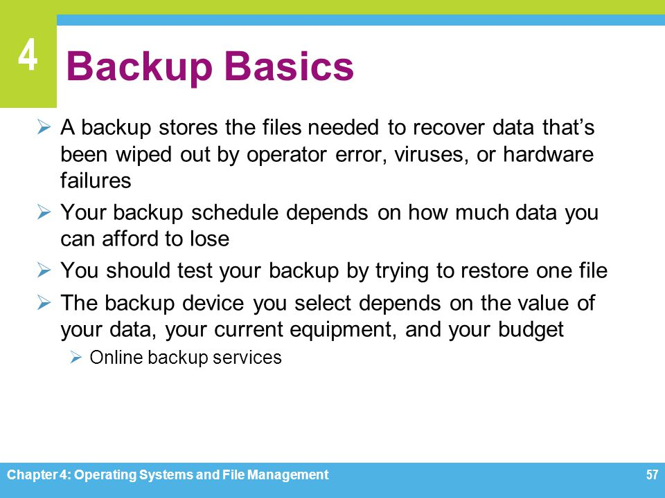 Backup Basics A backup stores the files needed to recover data that's been wiped out by operator error, viruses, or hardware failures.