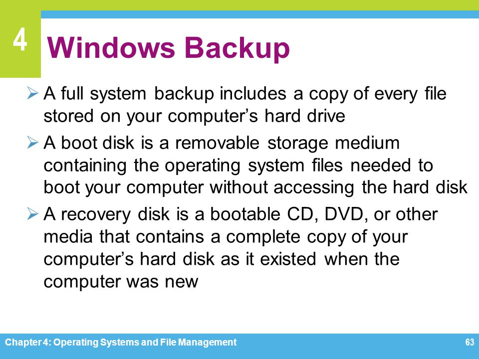 Windows Backup A full system backup includes a copy of every file stored on your computer's hard drive.