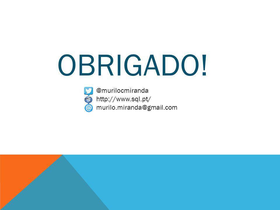 OBRIGADO! @murilocmiranda http://www.sql.pt/ murilo.miranda@gmail.com
