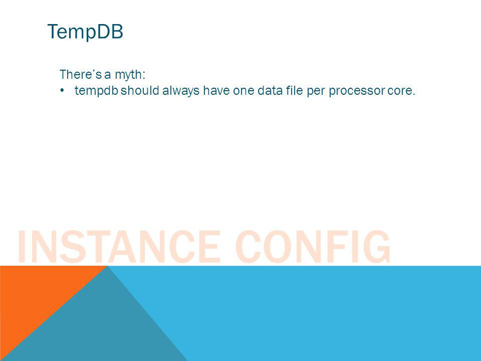 Instance Config TempDB There's a myth: