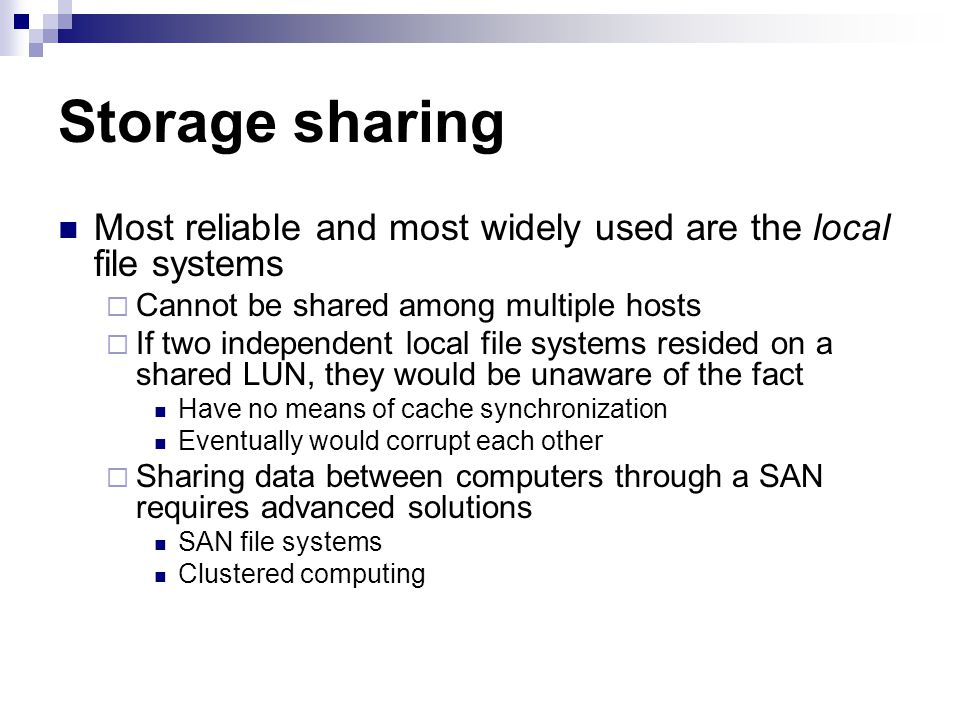 Storage sharing Most reliable and most widely used are the local file systems. Cannot be shared among multiple hosts.