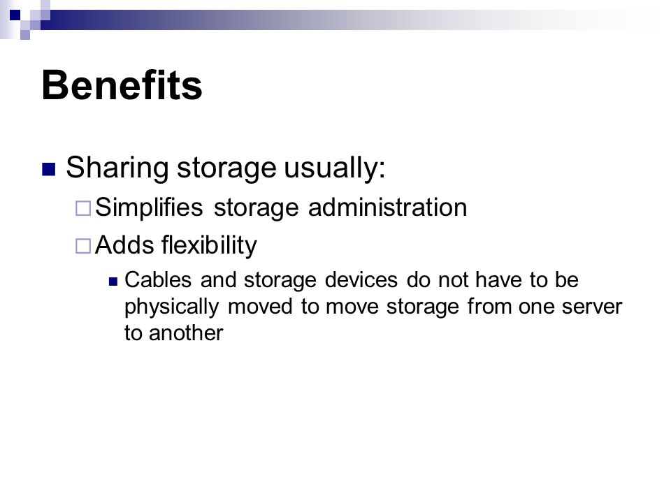 Benefits Sharing storage usually: Simplifies storage administration
