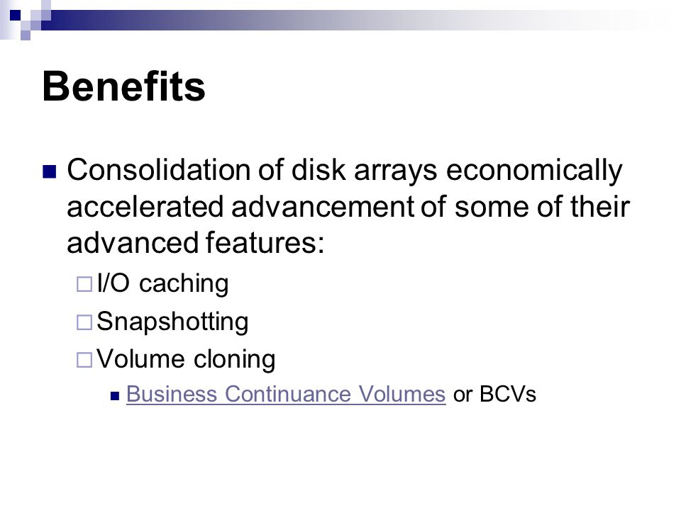 Benefits Consolidation of disk arrays economically accelerated advancement of some of their advanced features: