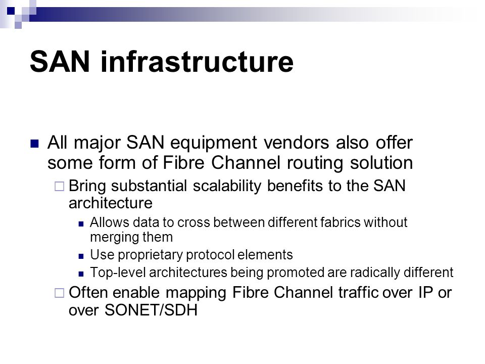 SAN infrastructure All major SAN equipment vendors also offer some form of Fibre Channel routing solution.