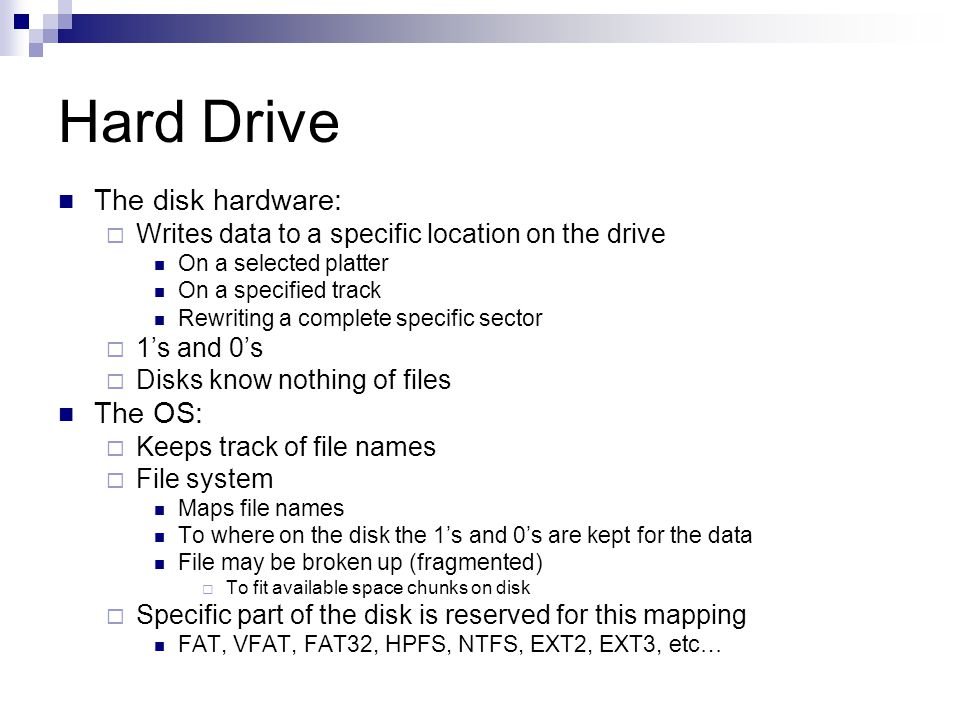 Hard Drive The disk hardware: The OS: