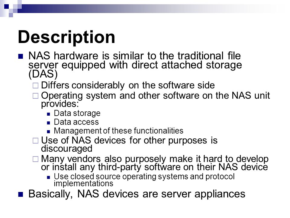 Description NAS hardware is similar to the traditional file server equipped with direct attached storage (DAS)