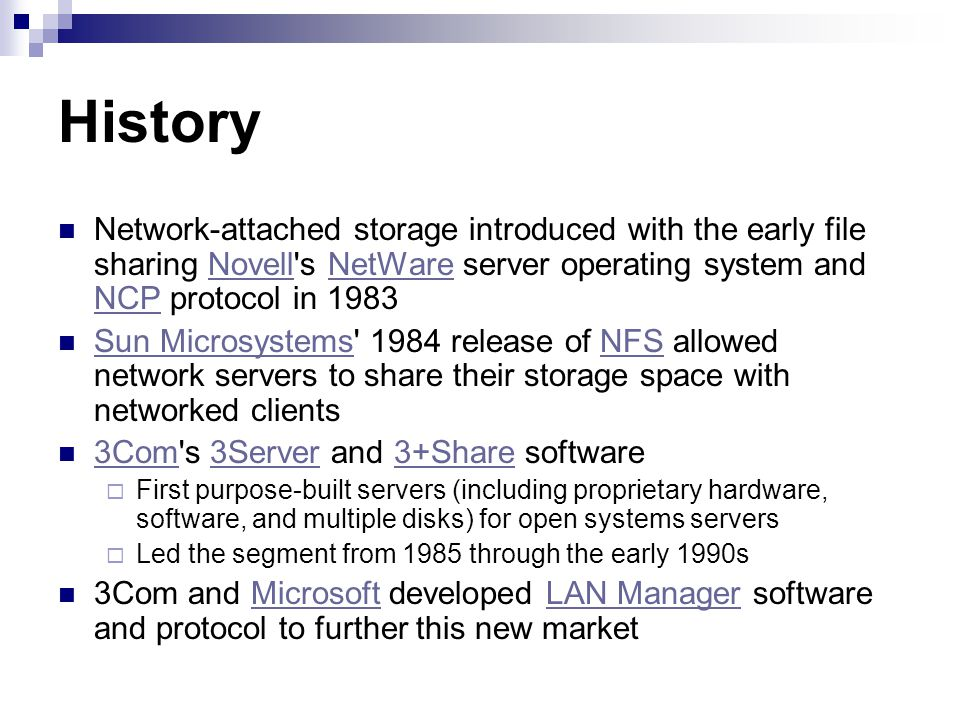 History Network-attached storage introduced with the early file sharing Novell s NetWare server operating system and NCP protocol in