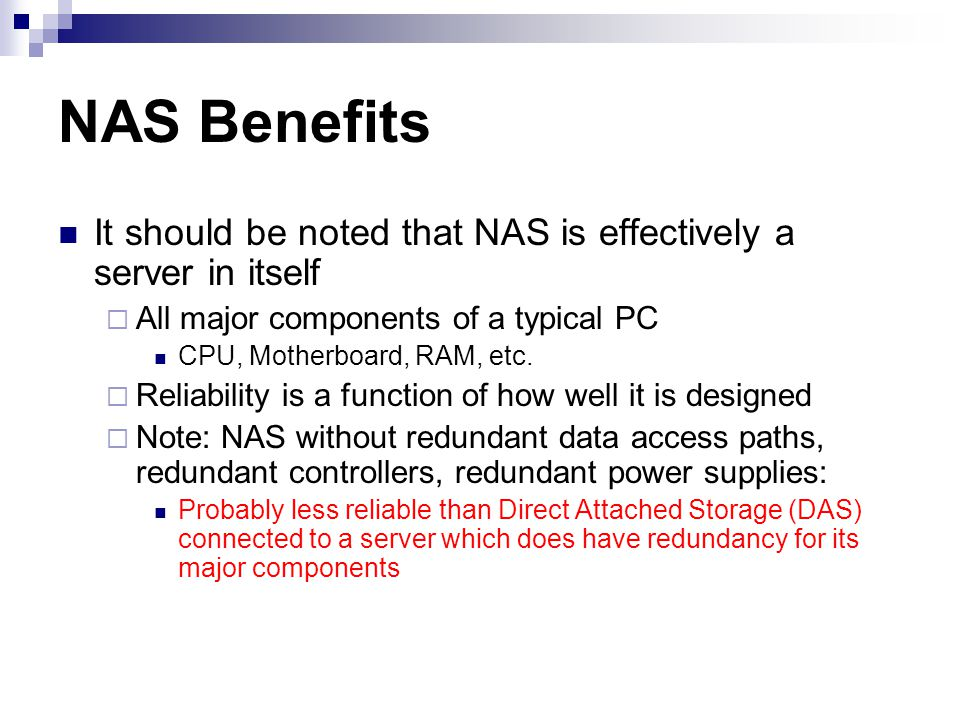 NAS Benefits It should be noted that NAS is effectively a server in itself. All major components of a typical PC.