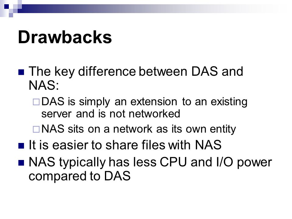 Drawbacks The key difference between DAS and NAS: