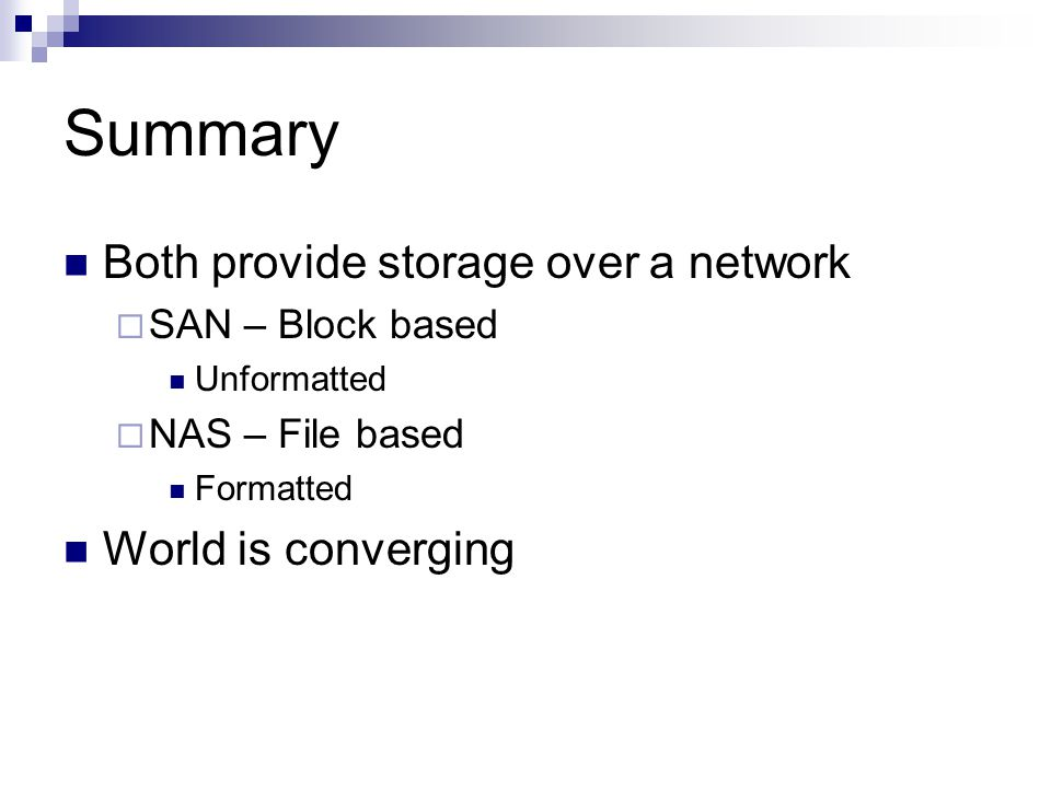 Summary Both provide storage over a network World is converging