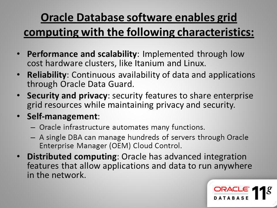 Oracle Database software enables grid computing with the following characteristics: