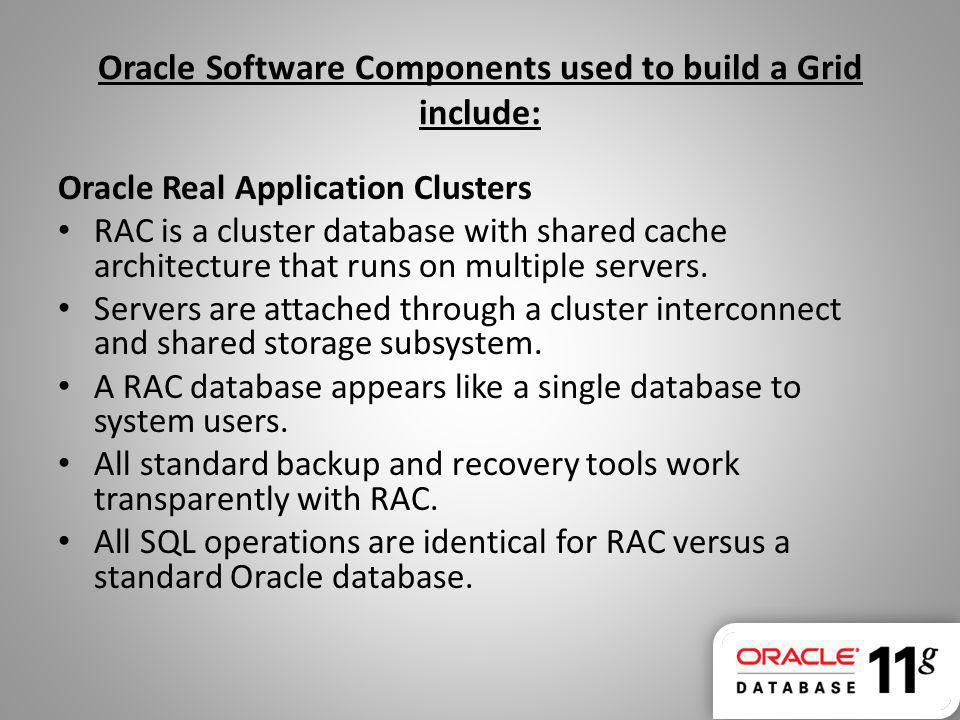 Oracle Software Components used to build a Grid include: