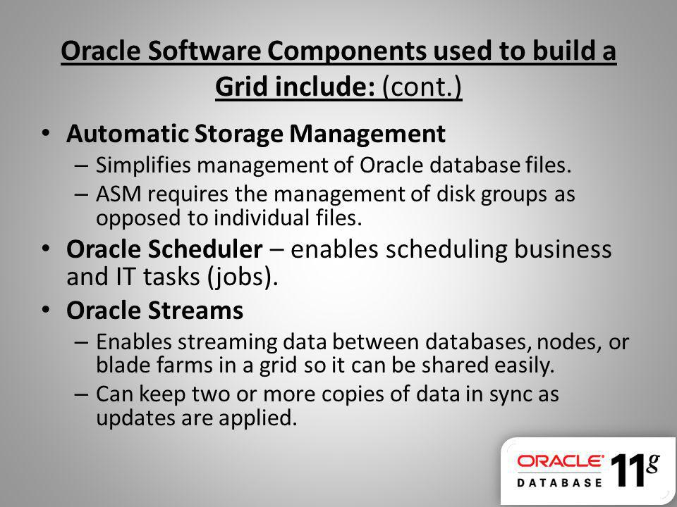 Oracle Software Components used to build a Grid include: (cont.)