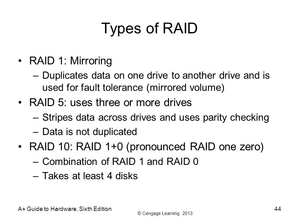 Types of RAID RAID 1: Mirroring RAID 5: uses three or more drives