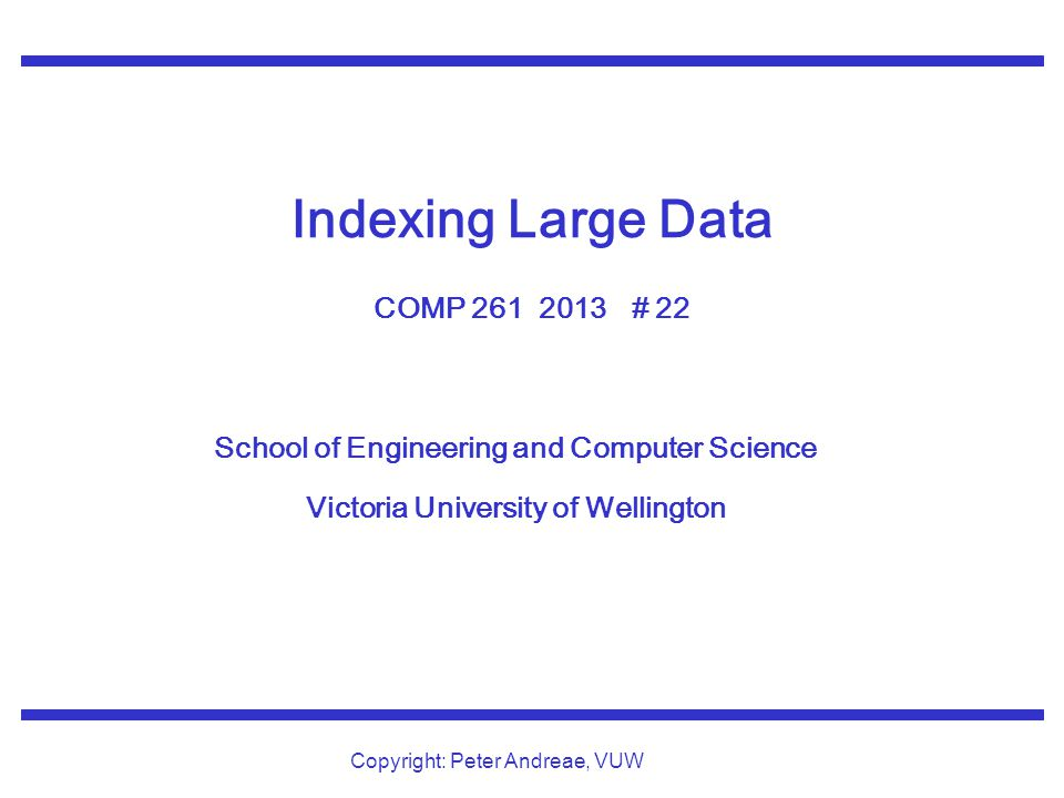 Indexing Large Data COMP 261 2013 # 22