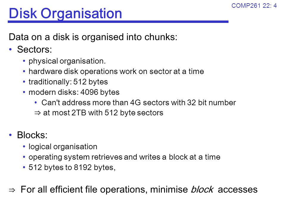 Disk Organisation Data on a disk is organised into chunks: Sectors: