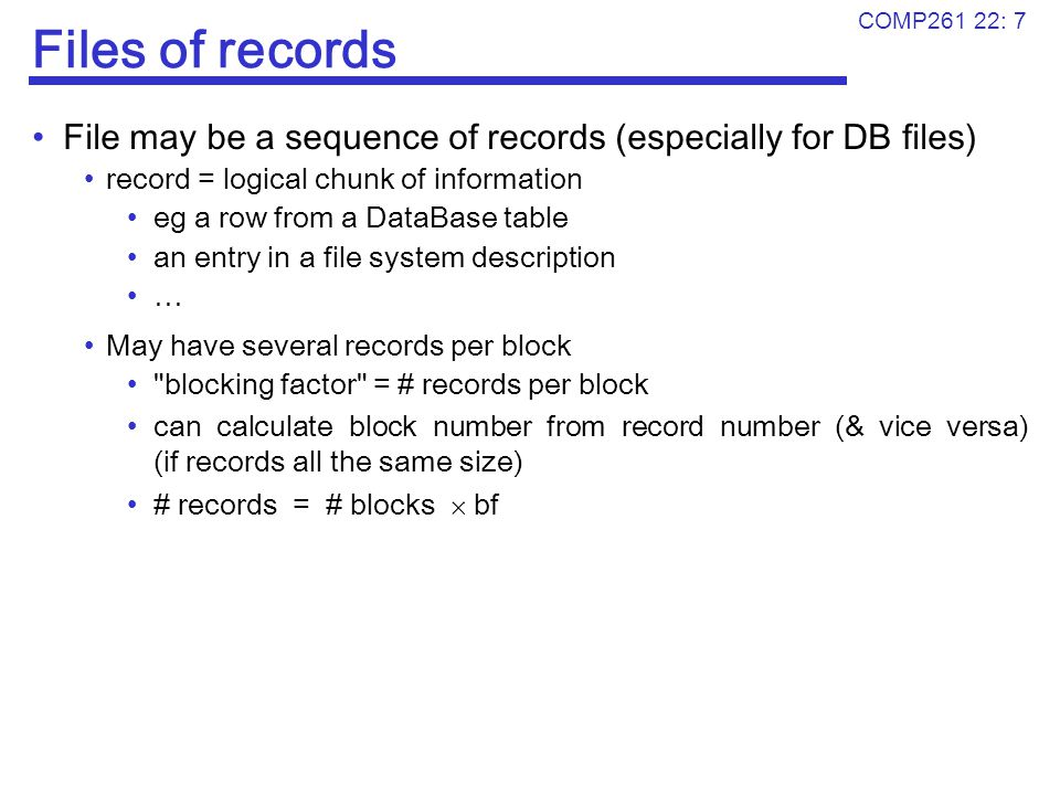 Files of records File may be a sequence of records (especially for DB files) record = logical chunk of information.
