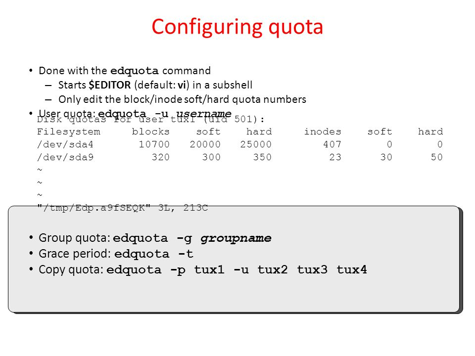 Configuring quota Group quota: edquota -g groupname