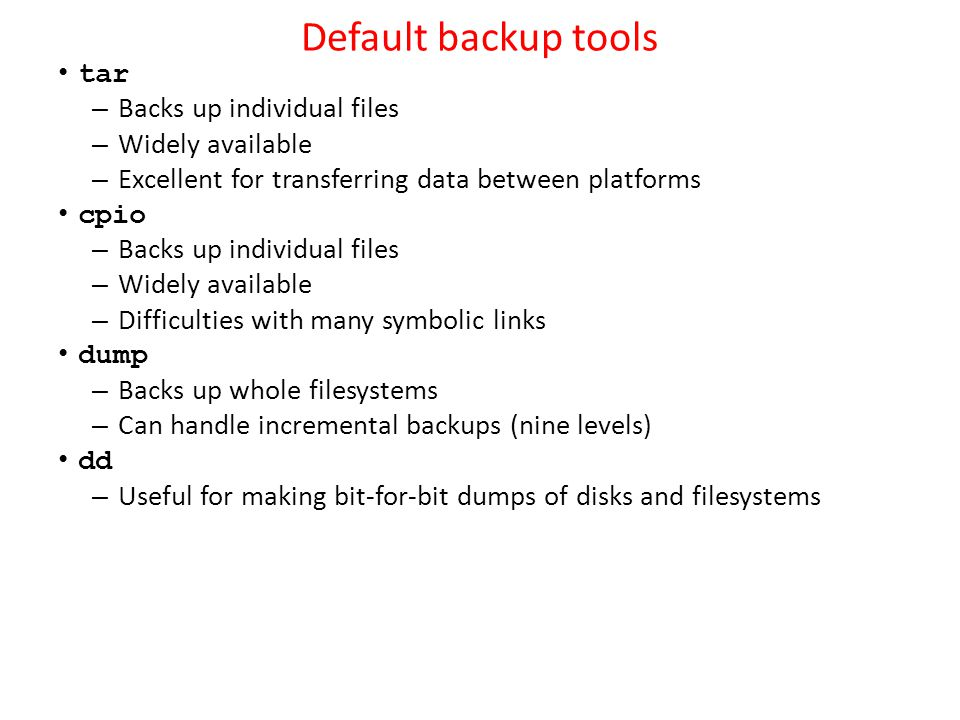 Default backup tools tar Backs up individual files Widely available