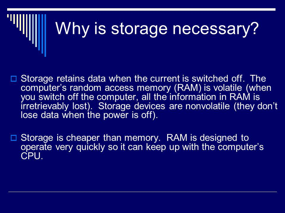 Why is storage necessary