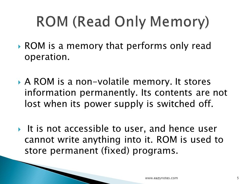 ROM (Read Only Memory) ROM is a memory that performs only read operation.
