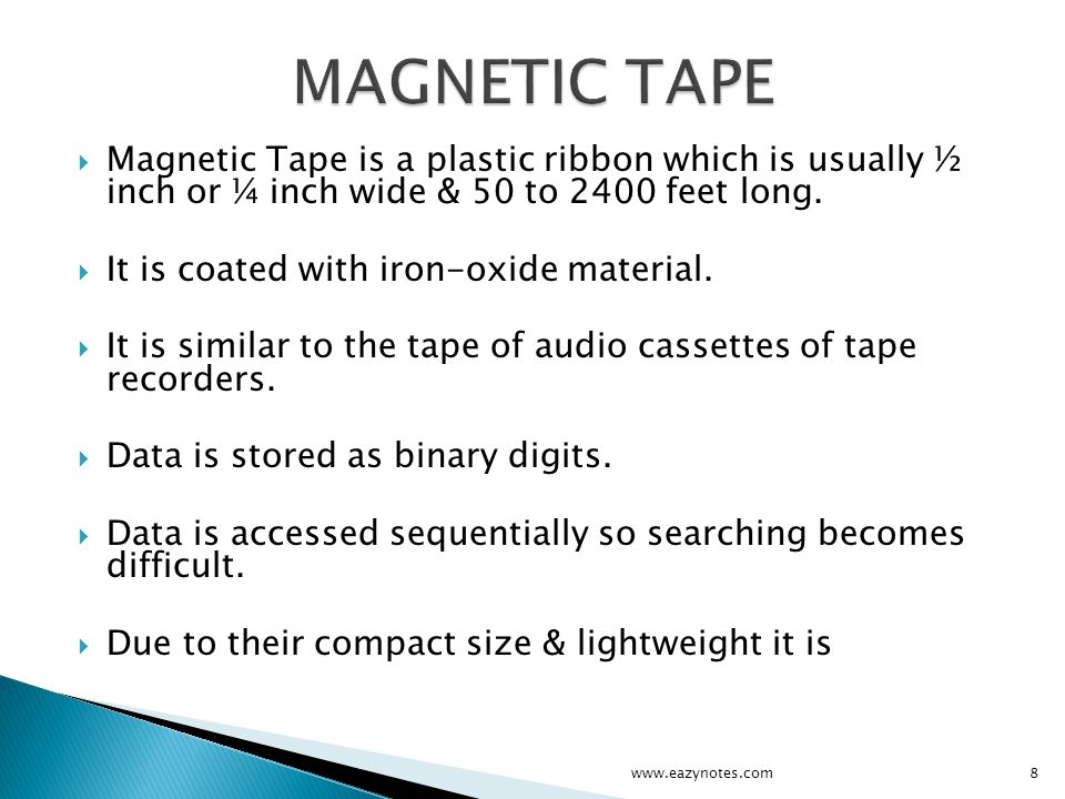 MAGNETIC TAPE Magnetic Tape is a plastic ribbon which is usually ½ inch or ¼ inch wide & 50 to 2400 feet long.