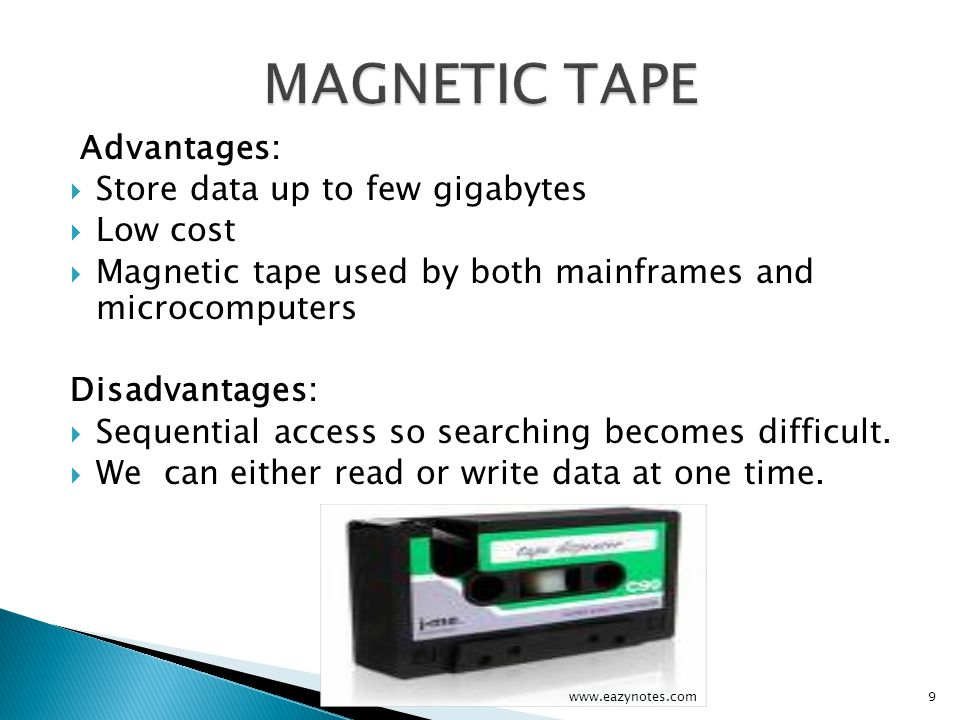 MAGNETIC TAPE Advantages: Store data up to few gigabytes Low cost