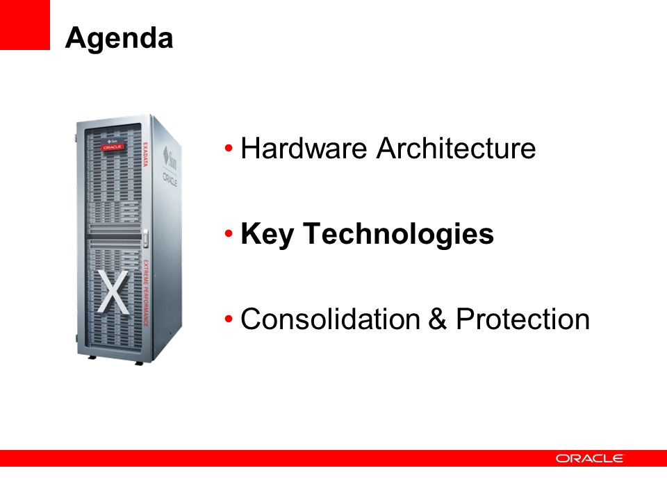 Agenda Hardware Architecture Key Technologies Consolidation & Protection
