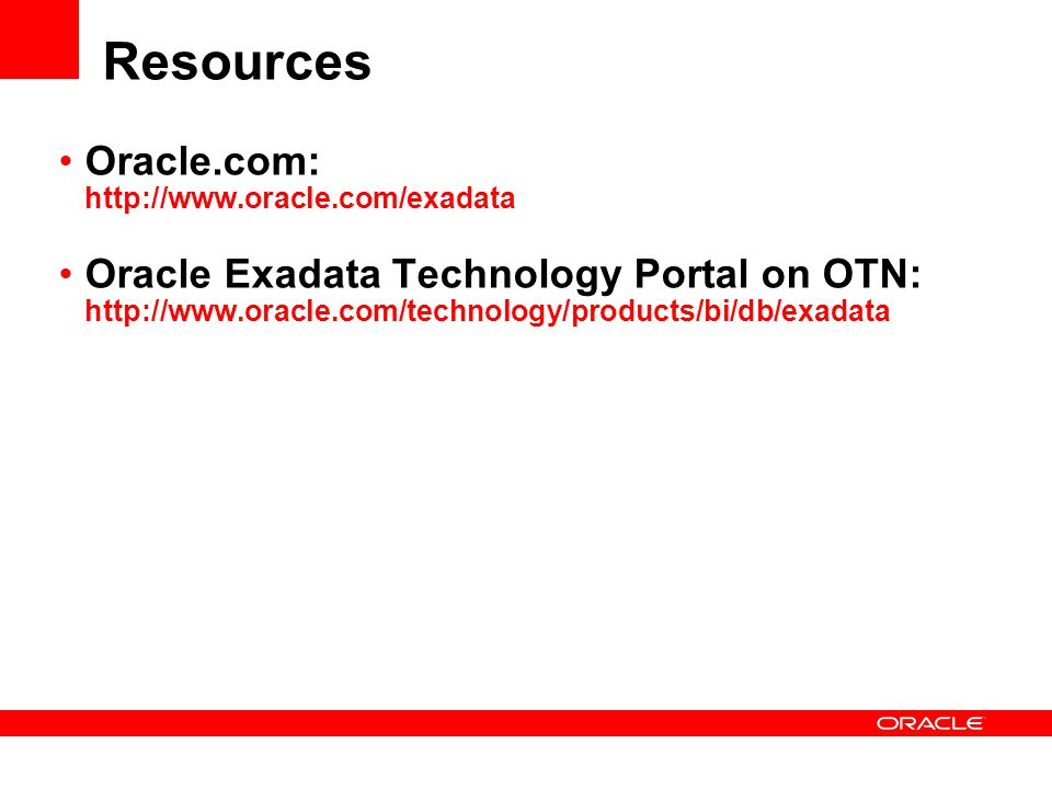 Resources Oracle.com: http://www.oracle.com/exadata