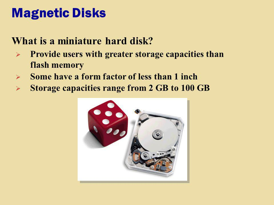 Magnetic Disks What is a miniature hard disk