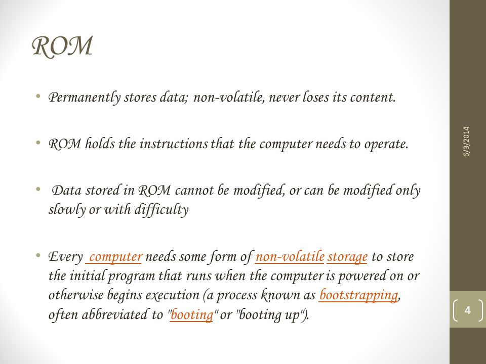 ROM Permanently stores data; non-volatile, never loses its content.