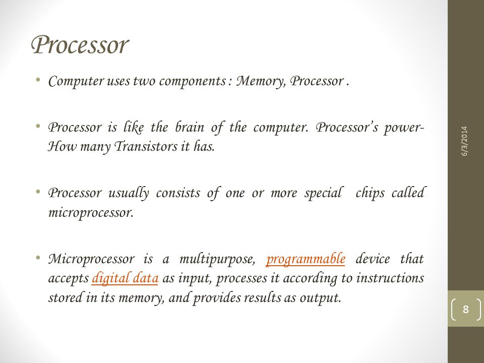 Processor Computer uses two components : Memory, Processor .